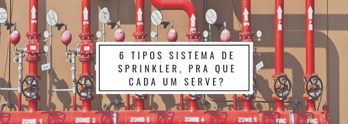 6 tipos sistema de sprinkler, pra que cada um serve?